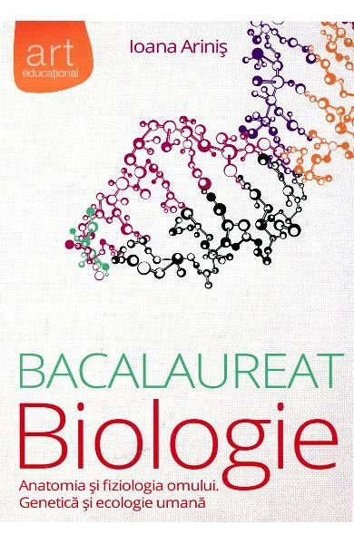BACALAUREAT. BIOLOGIE. ANATOMIA SI FIZIOLOGIA OMULUI. GENETICA SI ECOLOGIE UMANA ED 2014