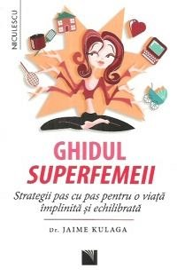 GHIDUL SUPERFEMEII. STRATEGII PAS CU PAS PENTRU O VIATA IMPLINITA SI ECHILIBRATA