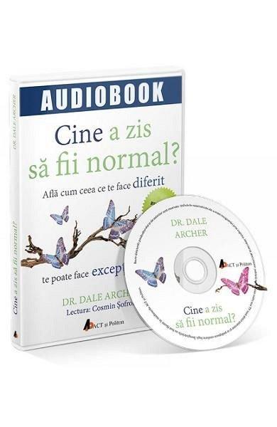 CD CINE A ZIS SA FII NORMAL?