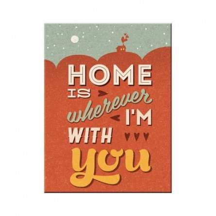 NA Magnet 14313 Home is Wherever I'm With You
