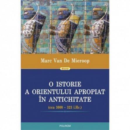 O ISTORIE A ORIENTULUI APROPIAT IN ANTICHITATE (CCA 3000?323 I.HR.)