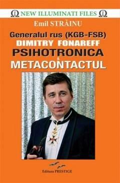 PSIHOTRONICA & METACONTACTUL.GENERALUL RUS (KGB-FSB) DIMITRY FONAREFF