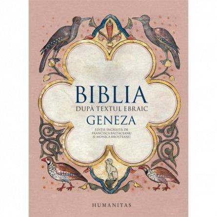 BIBLIA DUPA TEXTUL EBRAIC. GENEZA