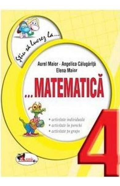 Stiu Sa Lucrez La  Matematica 4 ,  Fise, A., A., EMaior, Calugarita, Maior