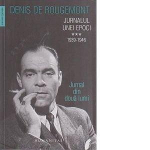 JURNALUL UNEI EPOCI, VOL III. 1939-1946. JURNAL DIN DOUA LUMI