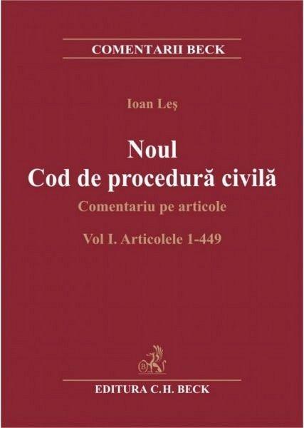 NOUL COD DE PROCEDURA CIVILA. COMENTARIU PE ARTICOLE. VOL I. ART 1-449