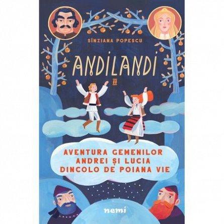 AVENTURA GEMENILOR ANDREI SI LUCIA DINCOLO DE POIANA VIE. SERIA ANDILANDI, VOL. II