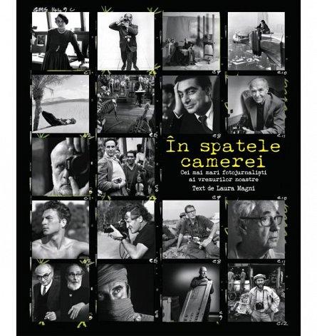 IN SPATELE CAMEREI. CEI MAI MARI FOTOJURNALISTI AI VREMURILOR NOASTRE