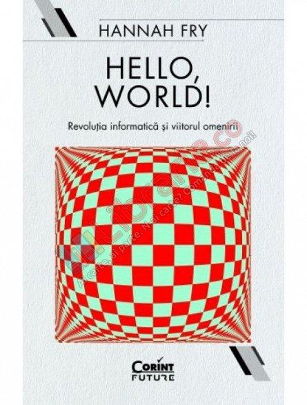 HELLO, WORLD! REVOLUTIA INFORMATICA SI VIITORUL OMENIRII