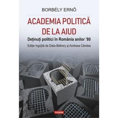 ACADEMIA POLITICA DE LA AIUD. DETINUTI POLITICI IN ROMANIA ANILOR ?80
