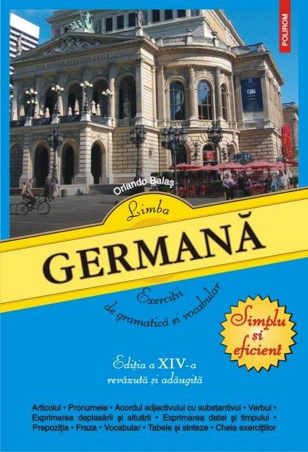 LIMBA GERMANA. EXERCITII DE GRAMATICA SI VOCABULAR (EDITIA A XIV-A REVAZUTA SI ADAUGITA)