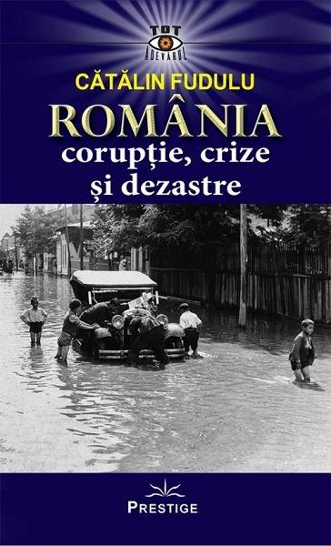 ROMANIA. CORUPTIE, CRIZE SI DEZASTRE