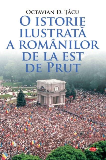 O ISTORIE ILUSTRATA A ROMANILOR DE LA EST DE PRUT