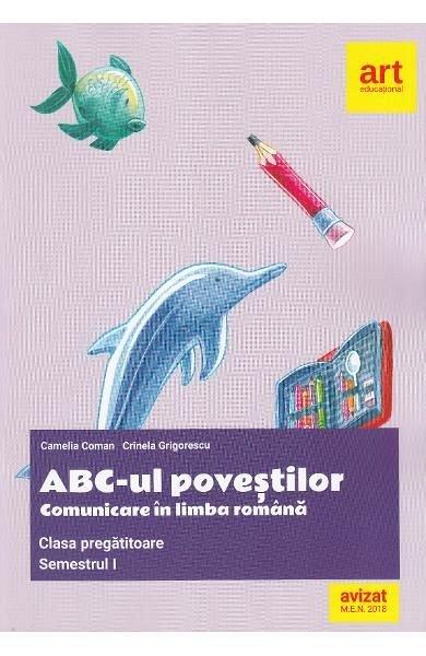 ABC-UL POVESTILOR. COMUNICARE IN LIMBA ROMANA CLASA PREGATITOARE. SEM.1