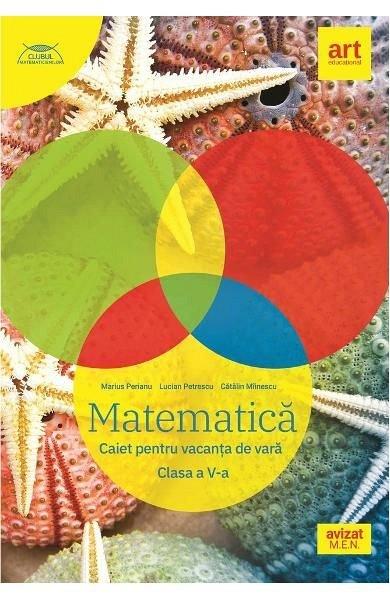 MATEMATICA CLASA 5 CAIET PENTRU VACANTA DE VARA