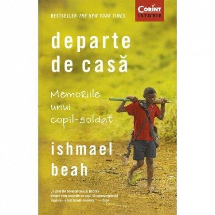 DEPARTE DE CASA. MEMORIILE UNUI COPIL-SOLDAT