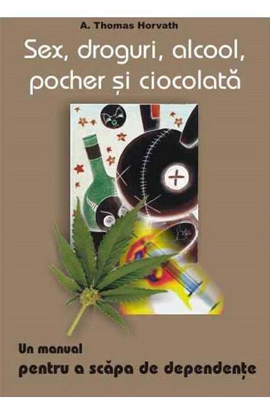 Sex, droguri, alcool, pocher si ciocolata