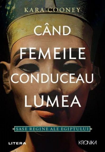 Cand femeile conduceau lumea. Sase regine ale Egiptului