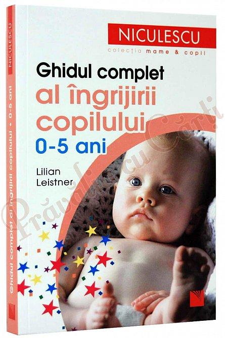 GHIDUL COMPLET AL INGRIJIRII COPILULUI 0-5 ANI