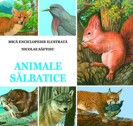 ANIMALE SALBATICE - MICA ENCICLOPEDIE
