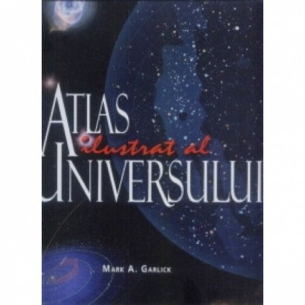 Atlas ilustrat al Universului, Mark A. Garlick