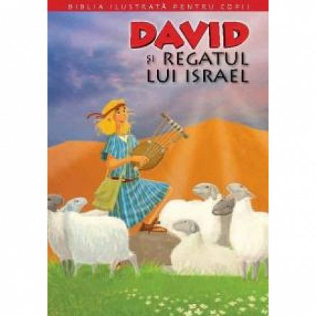 BIBLIA IL PT COPII. DAVID SI REGATUL LUI ISRAEL. VOL. 6