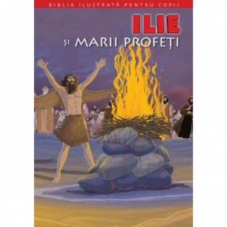 BIBLIA IL PT COPII. ILIE SI MARII PROFETI. VOL. 7