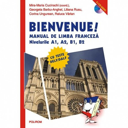 BIENVENUE! MANUAL DE LIMBA FRANCEZA (ED 2)