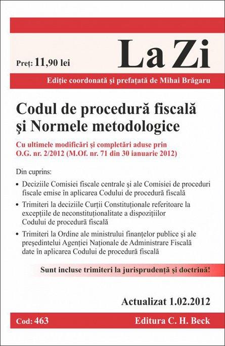 CODUL DE PROCEDURA FISCALA SI NORMELE METODOLOGICE - LA ZI COD 463 (actualizat 01.02.2012)
