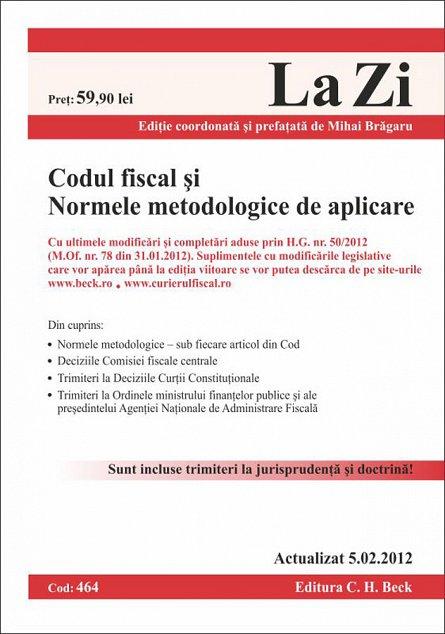 CODUL FISCAL SI NORMELE METODOLOGICE DE APLICARE - LA ZI COD 464 (actualizat 05.02.2012)