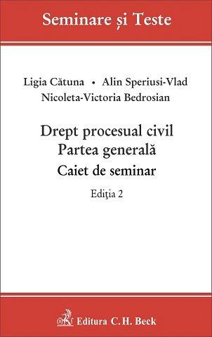 DREPT PROCESUAL CIVIL PARTEA GENERALA CAIET DE SEMINAR ED 2