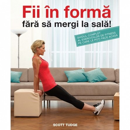 FII IN FORMA FARA SA MERGI LA SALA. Scott Tudge