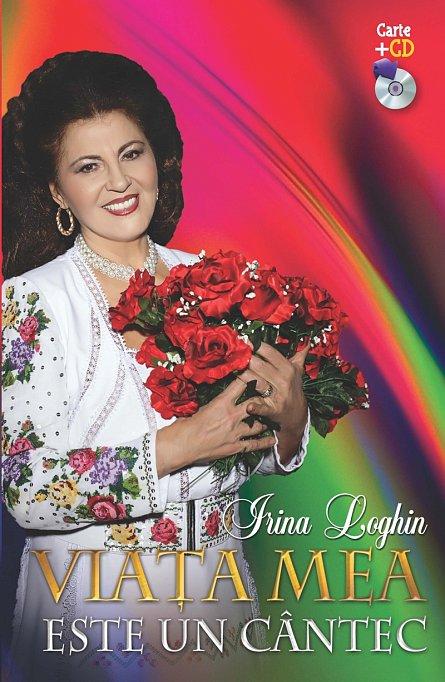 IRINA LOGHIN. VIATA MEA ESTE UN CANTEC ( +CD)