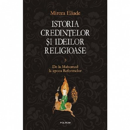 ISTORIA CREDINTELOR SI IDEILOR RELIGIOASE, VOL 3