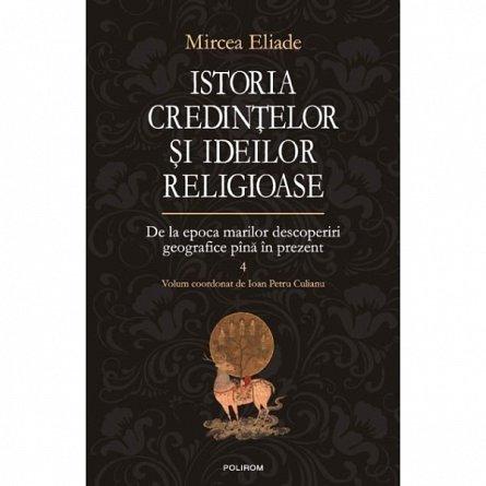 ISTORIA CREDINTELOR SI IDEILOR RELIGIOASE, VOL 4