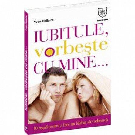 IUBITULE VORBESTE CU MINE - 10 REGULI PE