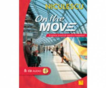 ON THE MOVE - ENGLEZA PRACTICA PT INCEPA