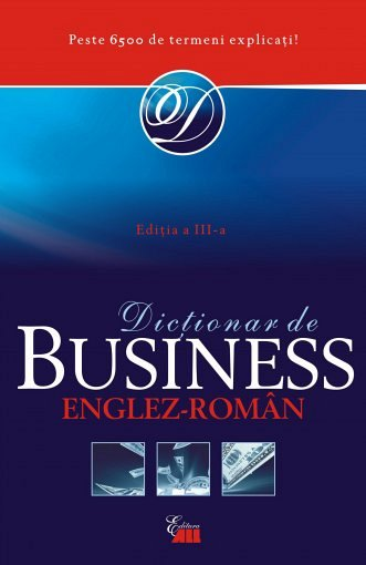 DICTIONAR DE BUSINESS ENGLEZ-ROMAN,REEDI