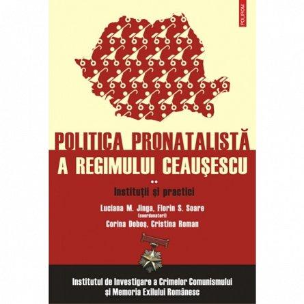 POLITICA PRONATALISTA A REGIMULUI CEAUSESCU. VOL. 2: INSTITUTII SI PRACTICI