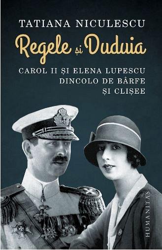 REGELE SI DUDUIA. CAROL II SI ELENA LUPESCU DINCOLO DE BARFE ?I CLISEE
