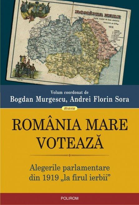 ROMANIA MARE VOTEAZA. ALEGERILE PARLAMENTARE DIN 1919 ?LA FIRUL IERBII?