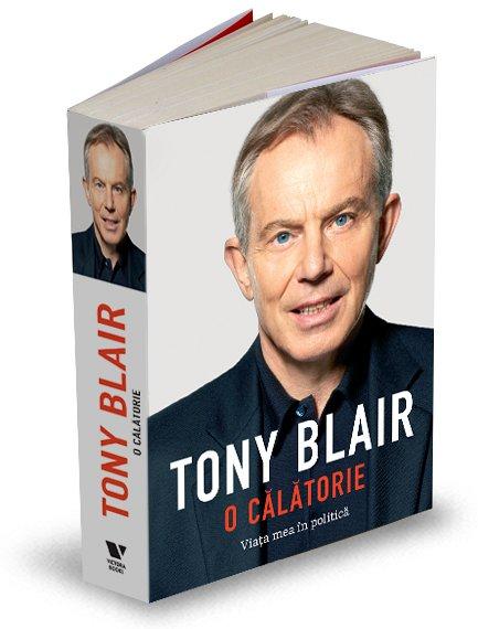TONY BLAIR. O CALATORIE ? VIATA MEA IN POLITICA