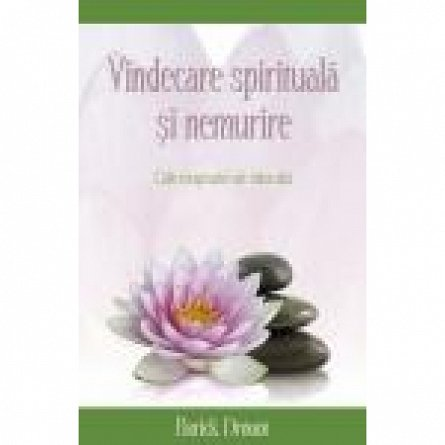 VINDECARE SPIRITUALA SI NEMURIRE. CAILE