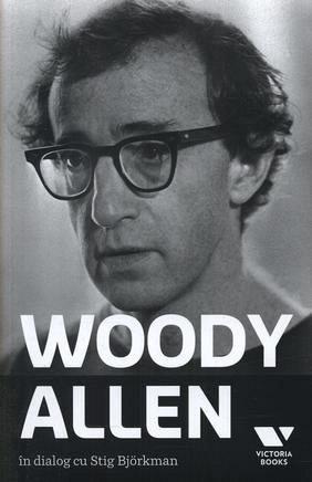 WOODY ALLEN. �N DIALOG CU STIG BJORKMAN